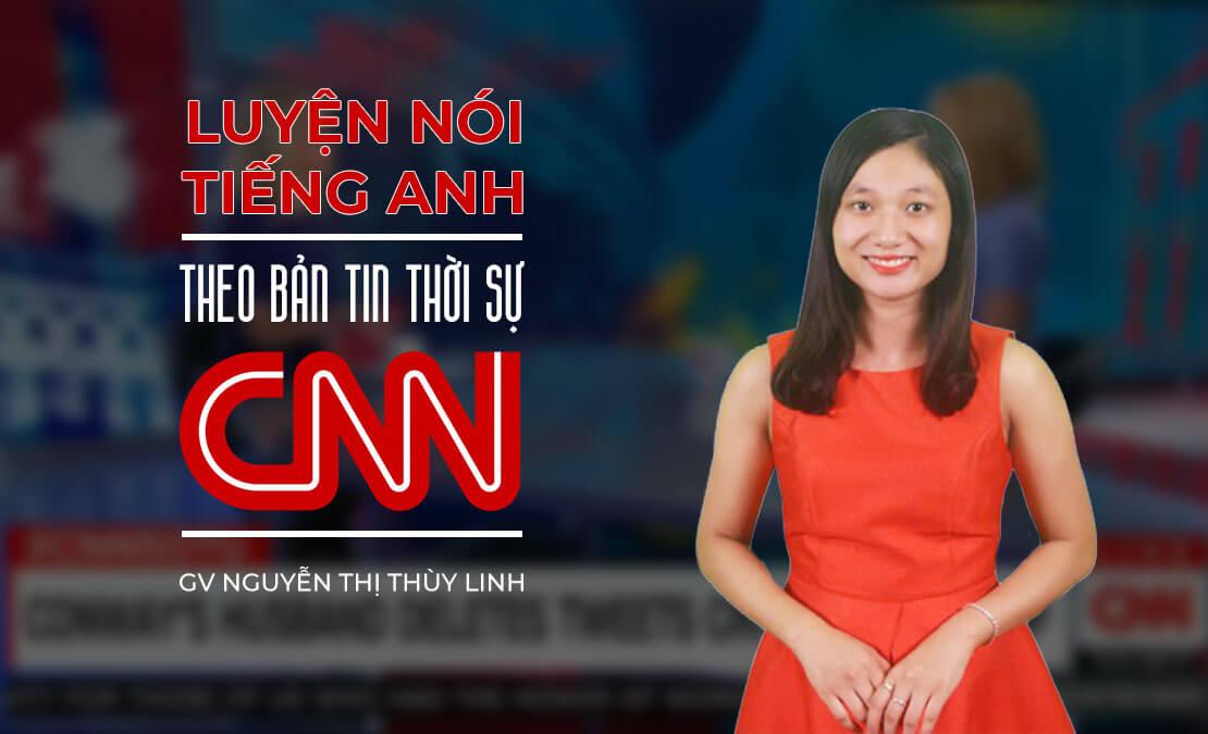 luyện nghe nói tiếng anh qua bản tin thời sự cnn
